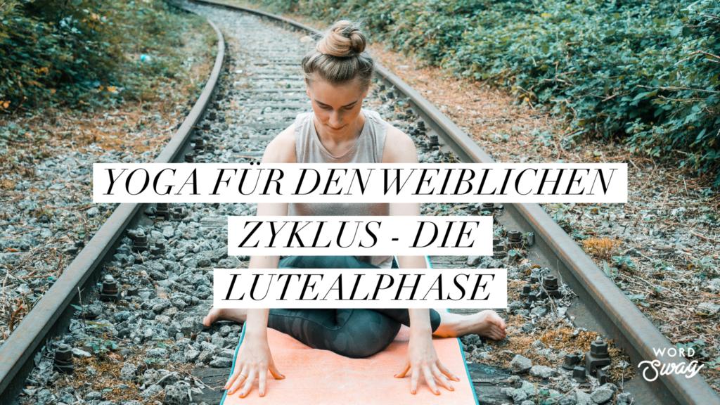 Lutealphase | Yoga für den weiblichen Zyklus